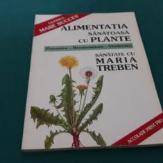 ALIMENTAȚIA CU PLANTE SĂNĂTOASE*PREVENIRE*RECUNOAȘTERE*VINDECARE/MARIA TREBEN