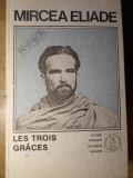 LES TROIS GRACES. PROZA FANTASTICA VOL.4 - MIRCEA ELIADE