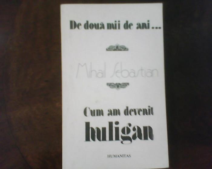 Mihail Sebastian De doua mii de ani...Cum am devenit huligan