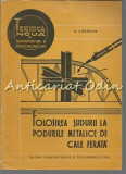 Folosirea Sudurii La Podurile Metalice De Cale Ferata - Tiraj: 1200 Exemplare