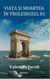Viata si moartea in troleibuzul 81/Valentin Iacob, Integral