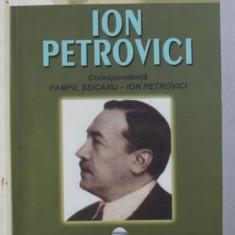 ION PETROVICI - UN CAPITOL DE FILOSOFIE ROMANEASCA - corespondenta PAMFIL SEICARU - ION PETROVICI, de IONEL NECULA , 2006