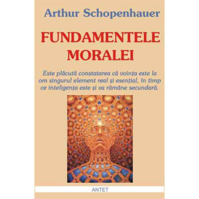 Fundamentele moralei - Arthur Schopenhauer foto