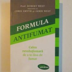 FORMULA ANTIFUMAT . CALEA REVOLUTIONARA DE A TE LASA DE FUMAT de ROBERT WEST , CHRIS SMYTH , JAMIE WEST , 2014