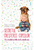 Secretul cresterii copiilor: ce a invatat un tatic de la cainele sau