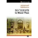 Bucurestii lui Mazar Pasa | Emanuel Badescu