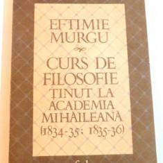 CURS DE FILOSOFIE TINUT LA ACADEMIA MIHAILEANA ( 1834 - 35, 1835 - 36 ) de EFTIMIE MURGU , 1986