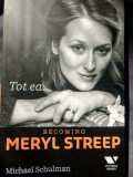 Tot ea - Becoming Meryl Streep , Michael Schulman