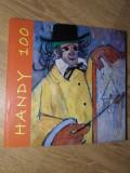 HANDY 100. UN CAVALER AL VESELEI FIGURI: EUGEN HANDELSMANN (1912-1989)-GABRIELA MIRCEA, GH. FLESER, SMARANDA CUT