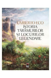 Istoria taramurilor si locurilor legendare - Umberto Eco