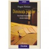 Dimineata poetilor - Eseu despre inceputurile poeziei romane, Eugen Simion