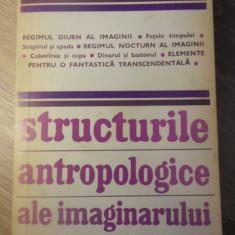 STRUCTURILE ANTROPOLOGICE ALE IMAGINARULUI - GILBERT DURAND