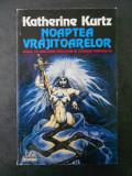 KATHERINE KURTZ - NOAPTEA VRAJITOARELOR