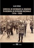 Serviciul de Informatii al Romaniei in Razboiul de Intregire Nationala (1916-1920) | Alin Spanu