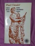 Paul Claudel / Cinci mari ode. Ed. Bilingva, franceza-romana
