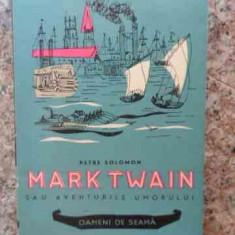 Mark Twain Sau Aventurile Umorului - Petre Solomon ,533928