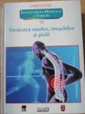 ENCICLOPEDIA MEDICALA A FAMILIEI VOL.VI (6) SANATATEA OASELOR, MUSCHILOR SI PIELII-COLECTIV