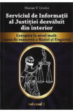 Serviciul de Informatii al Justitiei dezvaluit din interior Vol.1 - Marian V. Ureche