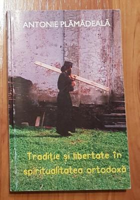 Traditie si libertate in spiritualitatea ortodoxa de Antonie Plamadeala foto