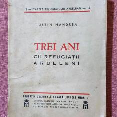 Trei ani cu refugiatii ardeleni. Bucuresti, 1944 - Iustin Handrea