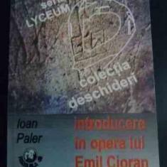 Introducere In Opera Lui Emil Cioran - Ioan Paler ,546026