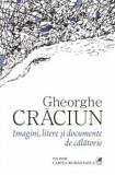 Cumpara ieftin Imagini, litere si documente de calatorie/Gheorghe Craciun