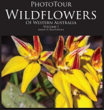 Phototour Wildflowers of Western Australia Vol1: A Photographic Journey Through a Natural Kaleidoscope