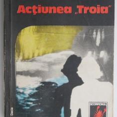"Actiunea ""Troia"" - I. Mocanu"