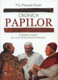 Cronica papilor. Domniile papale de la Sf. Petru pana in prezent/P.G. Maxwell-Stuart