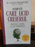 Dr David Perlmutter - Alimente care ucid creierul