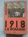 (C429) 1918 LA ROMANI - DOCUMENTELE UNIRII VOL. 9