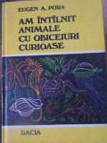 AM INTALNIT ANIMALE CU OBICEIURI CURIOASE-EUGEN A. POPA