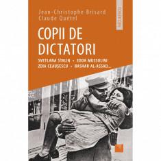 Copii de dictatori: Svetlana Stalin, Edda Mussolini, Zoia Ceausescu, Bashar Al-Assad ... - Jean-Cristophe Brisard, Claude Quétel