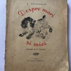 Despre Mari Si Mici - Cearusin, Editura Tineretului 1955