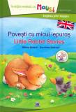 Povesti cu micul iepuras / Little Rabbit Stories | Milena Baisch, Dorothea Ackroyd