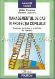 Cumpara ieftin Managementul De Caz In Protectia Copilului - Stefan Cojocaru, Daniela Cojocaru