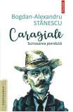 Caragiale. Scrisoarea pierduta, Bogdan-Alexandru Stanescu