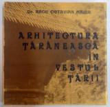 ARHITECTURA TARANEASCA SI ELEMENTELE EI DECORATIVE IN VESTUL TARII de RADU OCTAVIAN MAIER , 1979