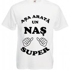 "TRICOU PERSONALIZAT ""ASA ARATA UN NAS SUPER"", tricou mesaj dedicatie"