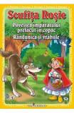 3 Povesti: Scufita Rosie. Povestea imparatului prefacut in copac. Randunica si vrabiile, Catalin Nedelcu