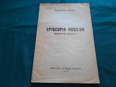 EPISCOPIA HUȘILOR INSCRIPȚII ȘI ÎNSEMNĂRI/ IEROM. DIONISIE I. UDRIȘTEANU/1938 foto