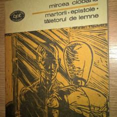 Mircea Ciobanu - Martorii. Epistole. Taietorul de lemne (Minerva, 1988; BPT1301)