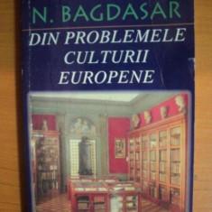 DIN PROBLEMELE CULTURII EUROPENE de N. BAGDASAR, EDITIA A II-A 1998