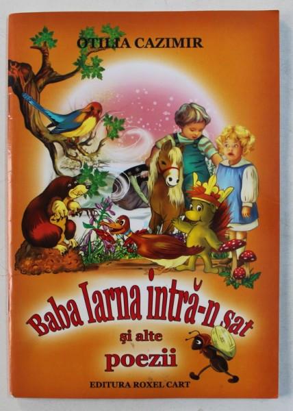 BABA IARNA INTRA - N SAT SI ALTE POEZII de OTILIA CAZIMIR , ilustratii de DANA POPESCU , 2016