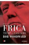 Frica. Trump la Casa Alba - Bob Woodward
