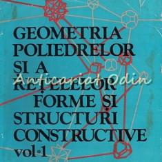 Geometria Poliedrelor Si A Retelelor I - Adrian Gheorghiu - Tiraj: 2055 Exp.