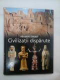 """CIVILIZATII DISPARUTE - READER""""S DIGEST"""