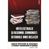 Intelectualii si regimul comunist: istoriile unei relatii