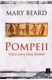 Pompeii, viata unui oras roman - Mary Beard