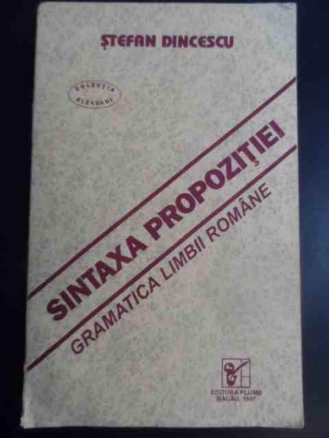 Sintaxa Propozitiei - Gramatica Limbii Romane - Stefan Dincescu ,545086